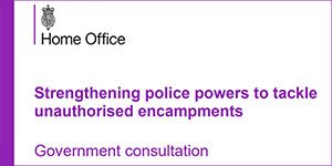 Strenthening Police Powers to tackle unauthourised encampents - Government Consultation
